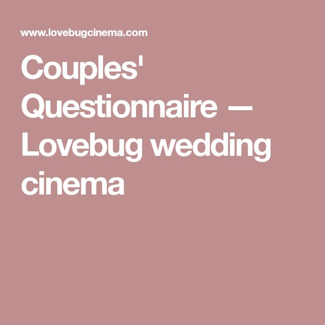 Couples' Questionnaire — Lovebug wedding cinema