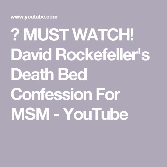 ✔ MUST WATCH! David Rockefeller's Death Bed Confession For MSM - YouTube