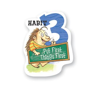 Habit 3 — Put First Things First  Work First, Then Play  I spend my time on things that are most important. This means I say no to things I know I should not do. I set priorities, make a schedule, and follow my plan. I am disciplined and organized.