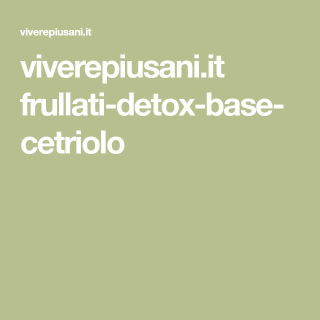 viverepiusani.it frullati-detox-base-cetriolo