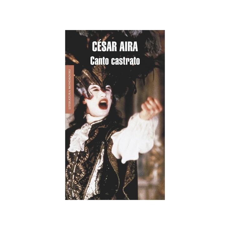 """Aira, César. """"Canto castrato"""". Barcelona : Mondadori, 2003. Encuentra este libro en la 5ª planta: 860(8)-31""""19""""AIR"""