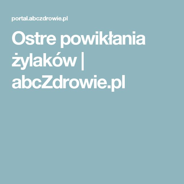 Ostre powikłania żylaków | abcZdrowie.pl