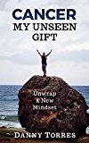 Cancer: My Unseen Gift: Unwrap a New Mindset by Danny Torres (Author) AJ Mihrzad (Foreword) #Kindle US #NewRelease #Medical #eBook #ad
