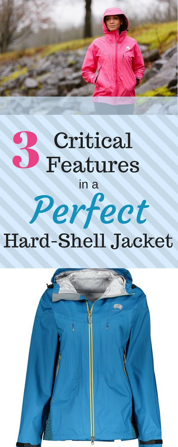 3 Critical Features to Look For in a Hard Shell Jacket. The right outdoor gear clothing makes all the difference when hiking, skiing, or backpacking in the mountains. Tips of selecting the right apparel in investing in products that will last and perform during your adventures.