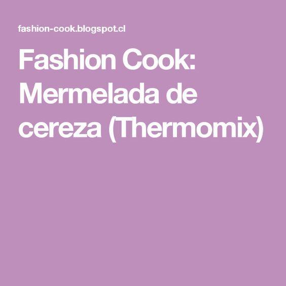 Fashion Cook: Mermelada de cereza (Thermomix)