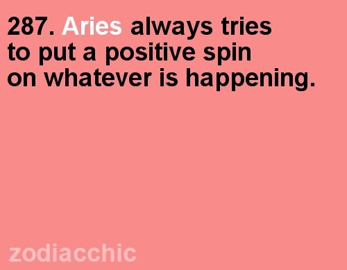 Aries tries to put a positive spin on whatever is happening