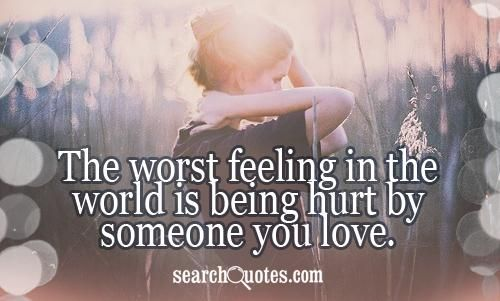 Quotes For Being Hurt By Someone You Love: You Hurt My Family Quotes. QuotesGram