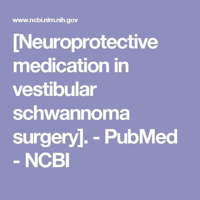 [Neuroprotective medication in vestibular schwannoma surgery].  - PubMed - NCBI