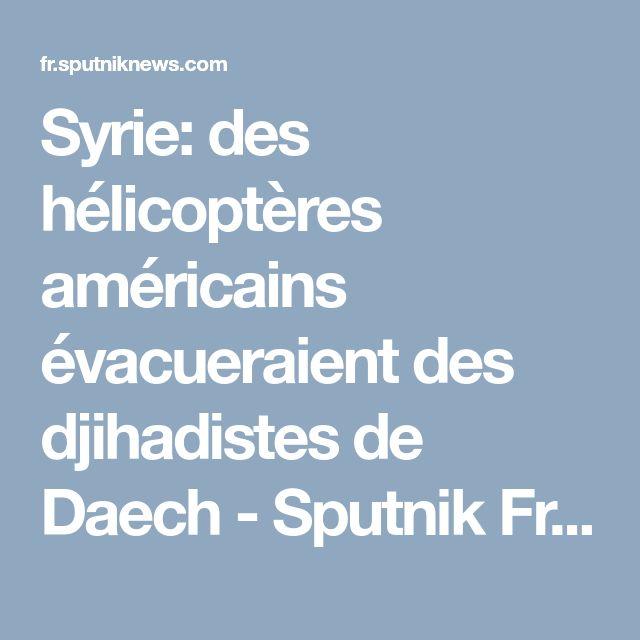 Syrie: des hélicoptères américains évacueraient des djihadistes de Daech - Sputnik France  ;le pays qui se dit démocratie du monde est en réalité le sponsors des terroristes du monde a vous de juger et faire connaitre les criminels du monde