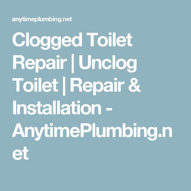 Clogged Toilet Repair | Unclog Toilet | Repair & Installation - AnytimePlumbing.net