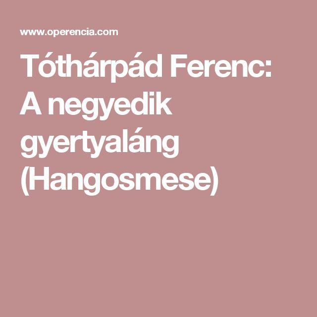 Tóthárpád Ferenc: A negyedik gyertyaláng (Hangosmese)