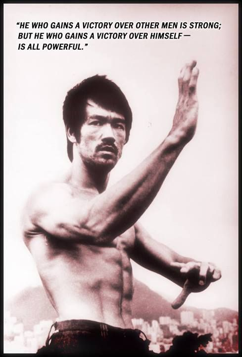 """""""He who gains a victory over other men is strong; but he who gains a victory over himself is all powerful."""" Bruce Lee"""