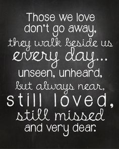 Those we love don't go away...