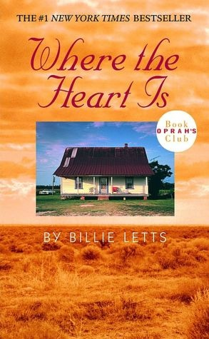 Where the Heart Is by Billie Letts. Loved the book and one of the few movies that I liked as much as the book.