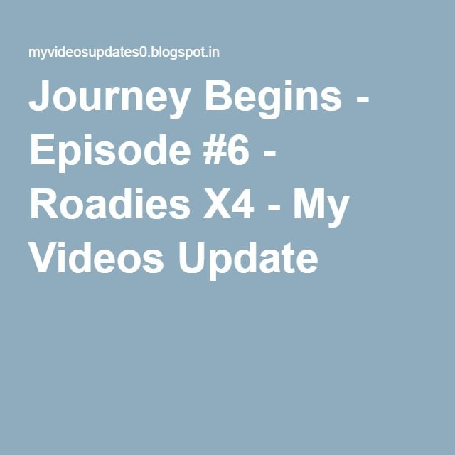 Journey Begins - Episode #6 - Roadies X4 - My Videos Update