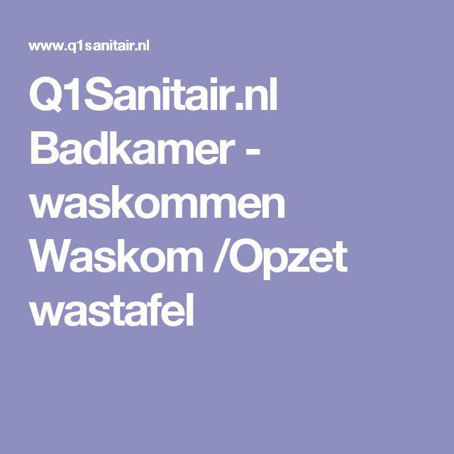 Q1Sanitair.nl Badkamer - waskommen Waskom /Opzet wastafel
