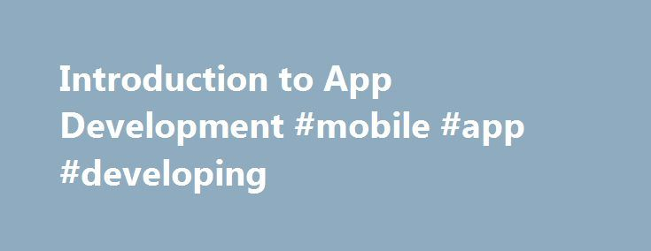 Introduction to App Development #mobile #app #developing http://mobile.nef2.com/introduction-to-app-development-mobile-app-developing/  # Introduction to App Development One of the more popular forms of coding in recent times is the creation of applications, or apps, that run on mobile devices like phones and tablets. You probably use a range of different apps in your everyday life. Wouldn t it be cool to create one of your own? There are many perks of being a developer in the booming app…