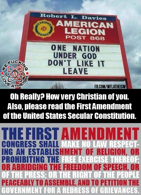 Atheism, Religion, Christianity, God is Imaginary, Separation of Church and State, Religious Freedom, Freedom of Religion, Freedom from Religion. One nation under god don't like it leave. Oh really? How very Christian of you. Also, please read the First Amendment of the United States Secular Constitution.