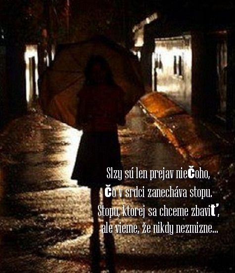 Slzy sú len prejav niečoho, čo v srdci zanecháva stopu. Stopu, ktorej sa chceme zbaviť, ale vieme, že nikdy nezmizne...