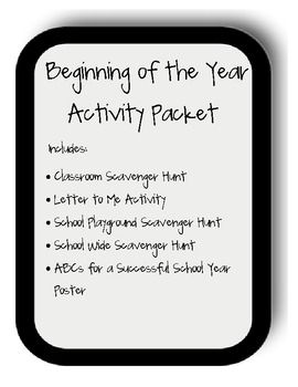 Beginning of the School Year Packet  Includes:   Classroom Scavenger Hunt  School Scavenger Hunt  Playground Scavenger Hunt  Letter to Me Activity  ABCs for a Successful School Year Poster