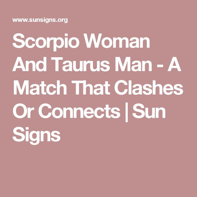 Scorpio Woman And Taurus Man - A Match That Clashes Or Connects | Sun Signs