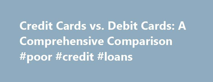 Credit Cards vs. Debit Cards: A Comprehensive Comparison #poor #credit #loans http://credits.remmont.com/credit-cards-vs-debit-cards-a-comprehensive-comparison-poor-credit-loans/  #comparing credit cards # Credit Cards vs. Debit Cards: A Comprehensive Comparison Your Money Working Harder Credit cards and debit cards have the exact same benefits. I've heard this statement for a long time, but I wanted to test it…  Read moreThe post Credit Cards vs. Debit Cards: A Comprehensive Comparison…