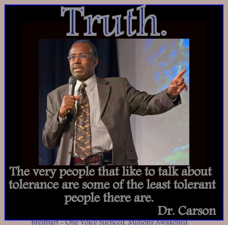 Dr. Ben Carson ~ tolerance is not a great word but principled is awesome. We must choose our battles and remember The Creator who made us all. I can love and help another who is different in many ways but I cannot love and help another whom I know has plans to hurt or destroy others or even our society. W MUST STAND APART FROM THOSE DOING EVIL ~ ANNOUNCE & DENOUNCE EVIL AND EVILDOERS!!!!!!!!!!!!!!!