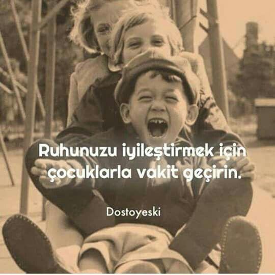 Ruhunuzu iyileştirmek için çocuklarla vakit geçirin. - Dostoyevsky #sözler…