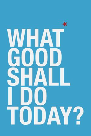 """A3 poster """"What good shall I do today?"""""""