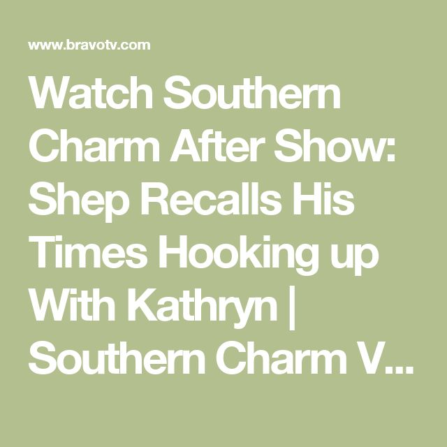 Watch Southern Charm After Show: Shep Recalls His Times Hooking up With Kathryn | Southern Charm Videos