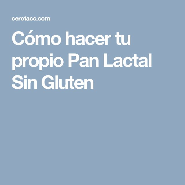 Cómo hacer tu propio Pan Lactal Sin Gluten