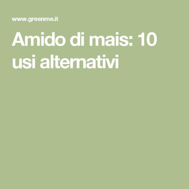 Amido di mais: 10 usi alternativi