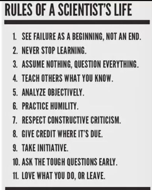 Rules of a scientist's life. We love number 11! Love what you do, or leave.