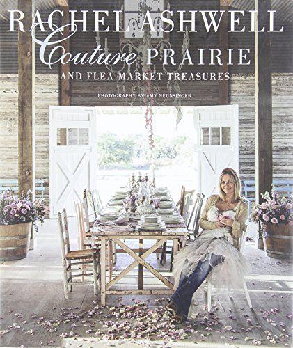 Rachel Ashwell Couture Prairie: And Flea Market Treasures by Rachel Ashwell
