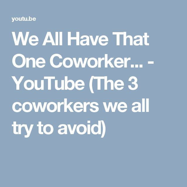 We All Have That One Coworker... - YouTube (The 3 coworkers we all try to avoid)