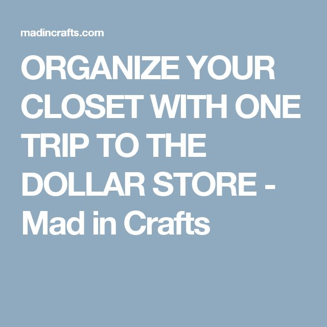 ORGANIZE YOUR CLOSET WITH ONE TRIP TO THE DOLLAR STORE - Mad in Crafts