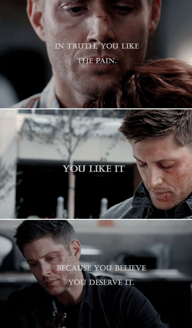 Dean Winchester: In truth you like the pain. You like it ...