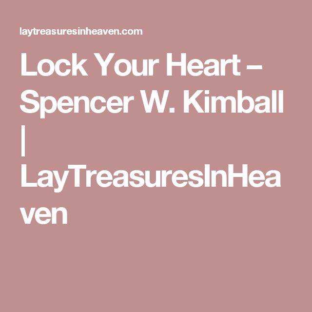 Lock Your Heart – Spencer W. Kimball | LayTreasuresInHeaven