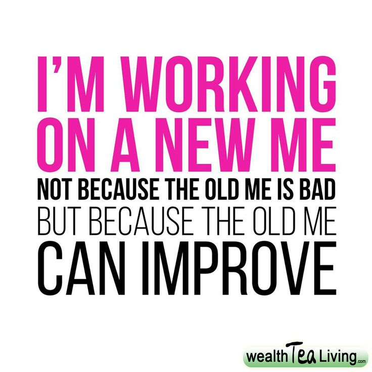 There will always be areas for improvement. Always striving to be better today than yesterday.      Read More---> http://www.wealthtealiving.com/store/im-working-on-a-new-me/