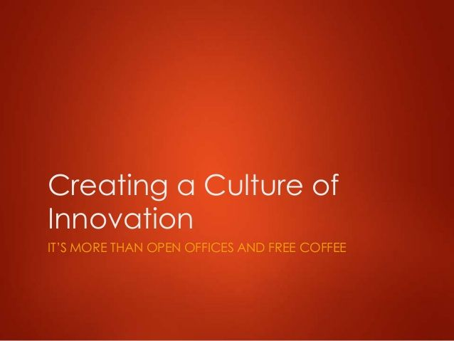 Creating a Culture of Innovation  by John Woodworth via slideshare