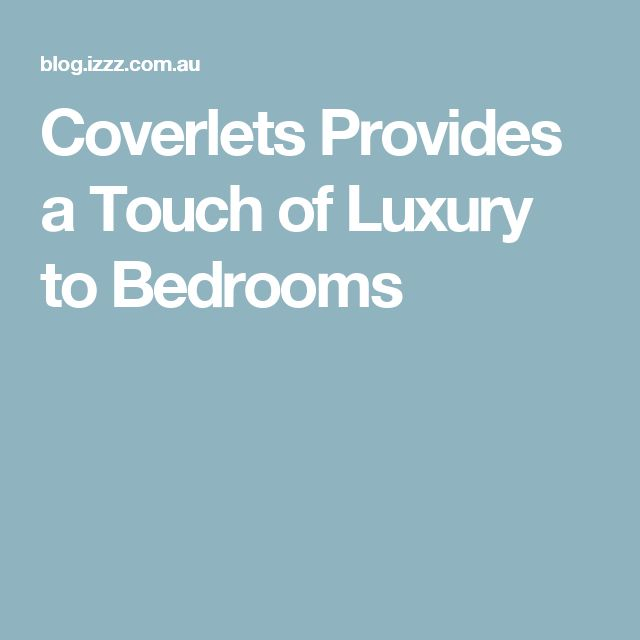 Coverlets Provides a Touch of Luxury to Bedrooms