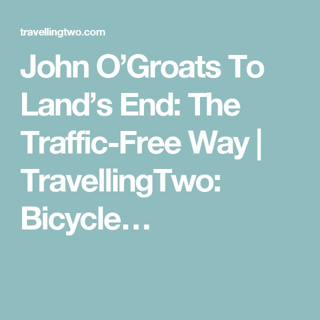John O'Groats To Land's End: The Traffic-Free Way | TravellingTwo: Bicycle…