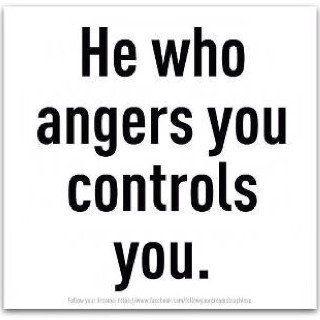 """""""He who angers you controls you."""""""