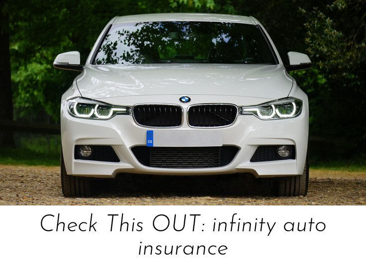 Find More Information On Check This Out Infinity Auto Insurance