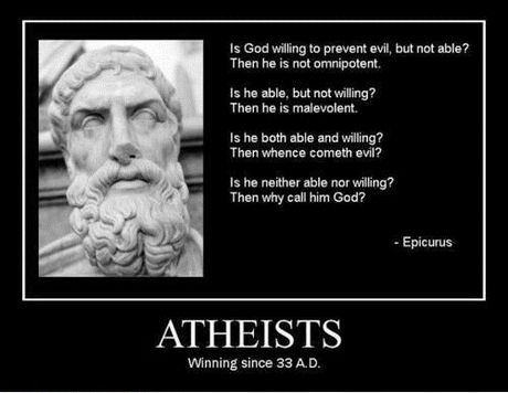Atheists, winning since 33 A.D... hahah love this. atta boy Epicurus!
