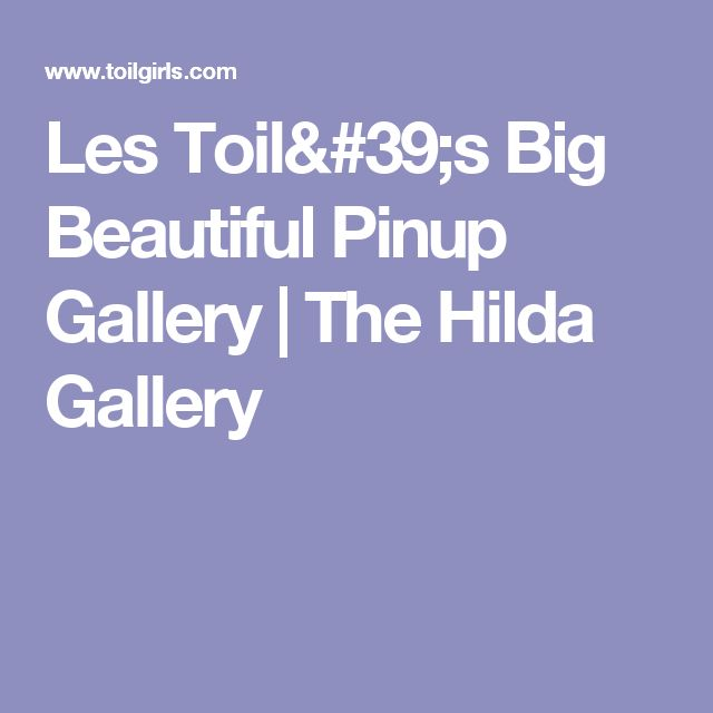 Les Toil's Big Beautiful Pinup Gallery | The Hilda Gallery