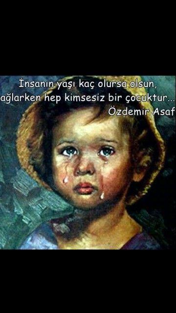 İnsanın yaşı kaç olursa olsun Ağlarken hep kimsesiz bir çocuktur. - Özdemir Asaf #sözler #anlamlısözler #güzelsözler #manalısözler #özlüsözler #alıntı #alıntılar #alıntıdır #alıntısözler