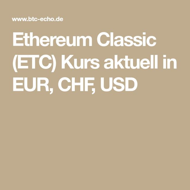 Ethereum Classic (ETC) Kurs aktuell in EUR, CHF, USD