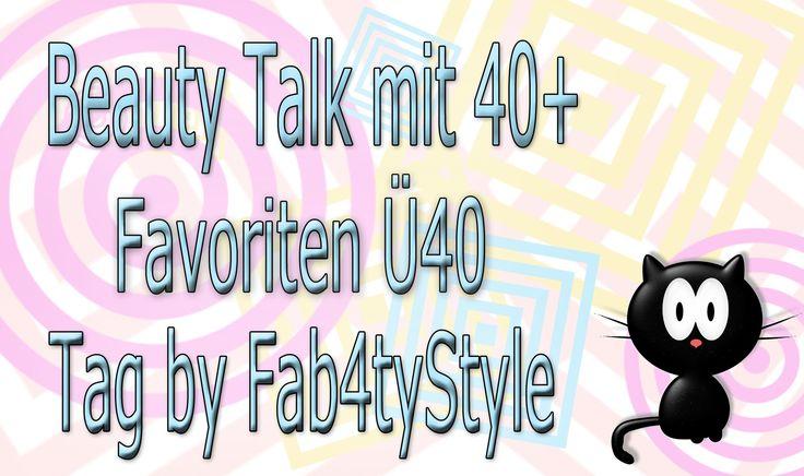 ♚ Beauty Talk mit 40+ ♚ Favoriten ü40 ♚ TAG by Fab4tyStyle