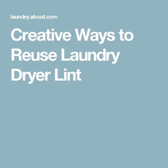 Creative Ways to Reuse Laundry Dryer Lint